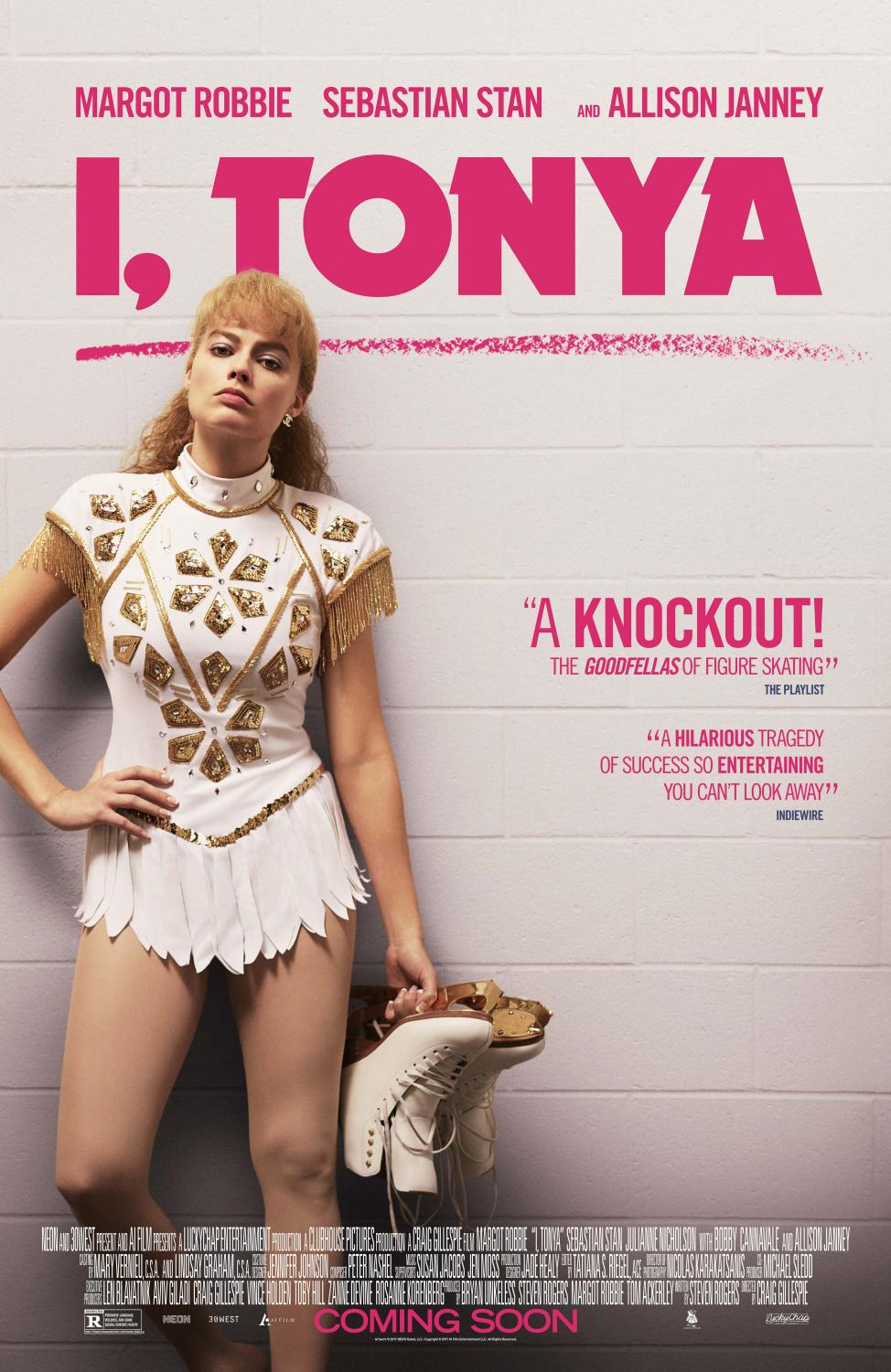 "The official poster for ""I, Tonya"" featuring actress Margot Robbie. Robbie portrays figure skater Tonya Harding and her life in the spotlight. Image source:  I, Tonya ."