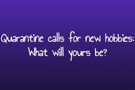 Quarantine calls for new hobbies: What will yours be?